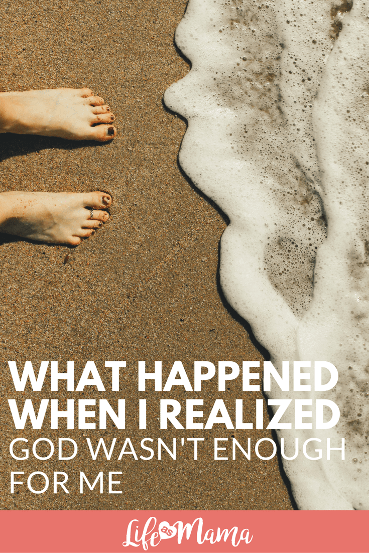 What Happened When I Realized God Wasn't Enough For Me