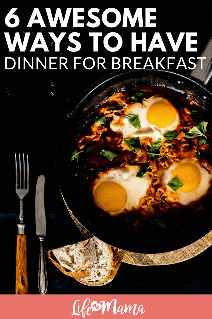 6 Awesome Ways To Have Dinner For Breakfast