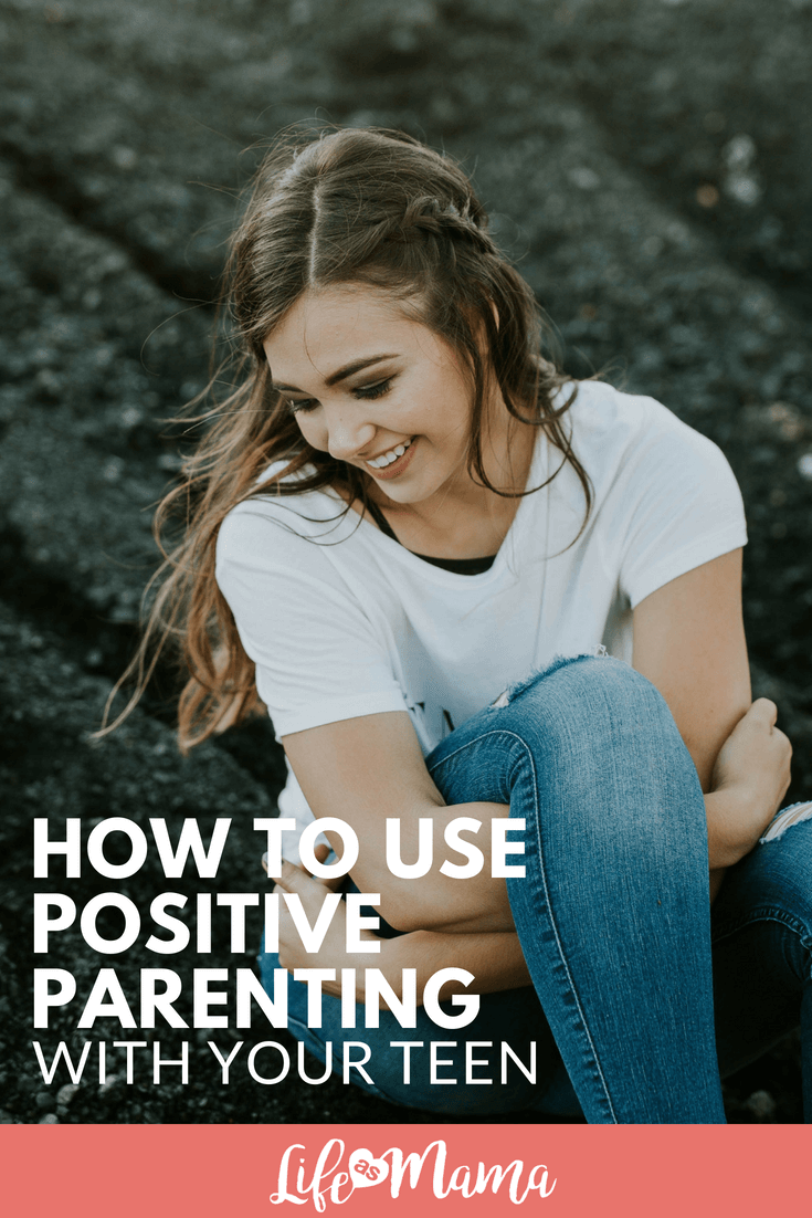 How To Use Positive Parenting With Your Teen